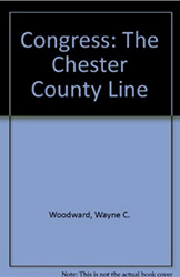 <strong>Congress: The Chester County Line</strong><br>By Wayne C. Woodward<br><strong>Presented by U.S. Congressman</strong><br><strong>Ryan Costello '99</strong>