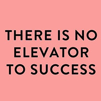 """There is no elevator to success"""
