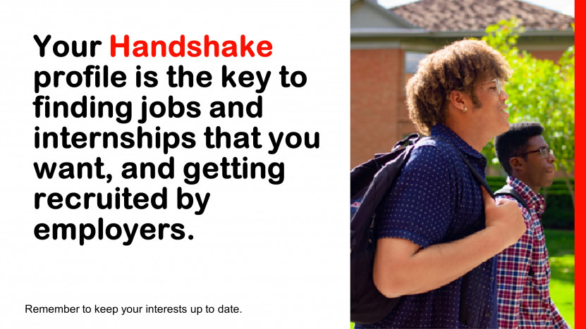 Your Handshake profile is the key to findingjobs and internships